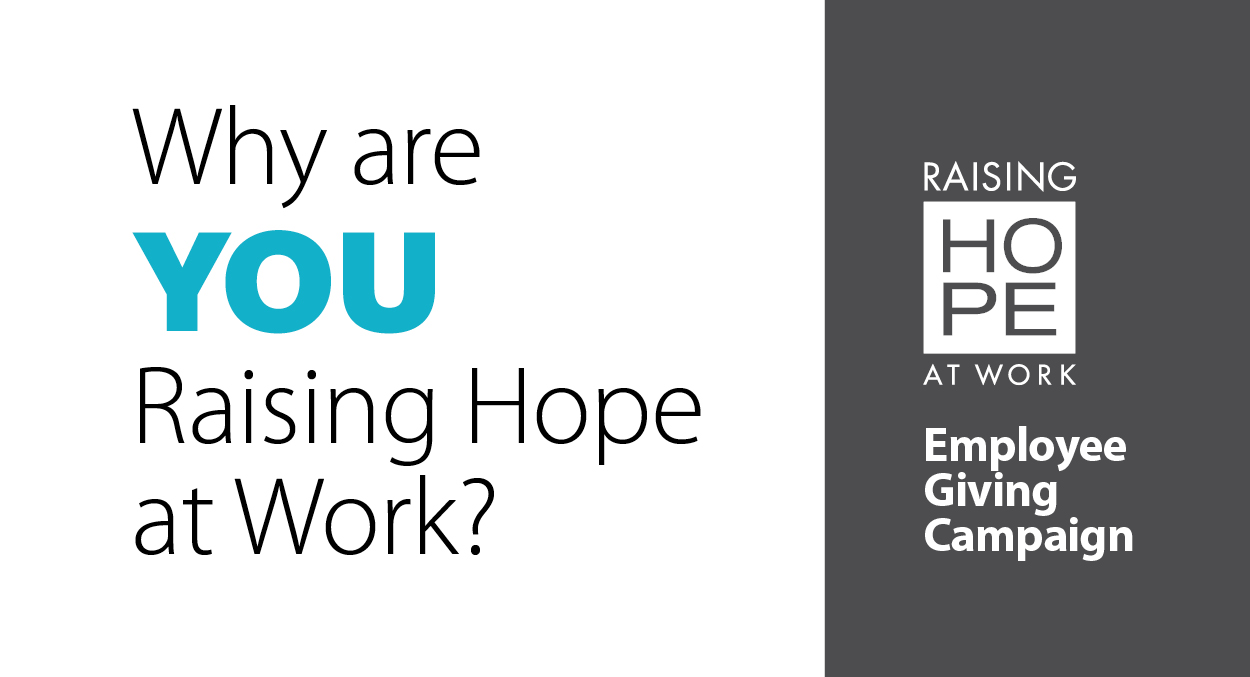 "Raising Hope at Work employee giving campaign for UF Health banner image. Gray text against white background reads, ""Why are YOU Raising Hope at Work?"" White logo and ""Employee Giving Campaign"" on right-hand side against gray background."